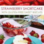 Strawberry Shortcake with Sweet Biscuits on a plate at bottom, sliced strawberries at the top