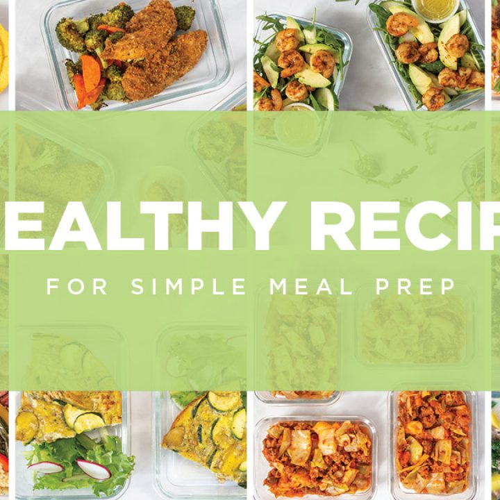 8 Healthy Recipes for Simple Meal Prep
